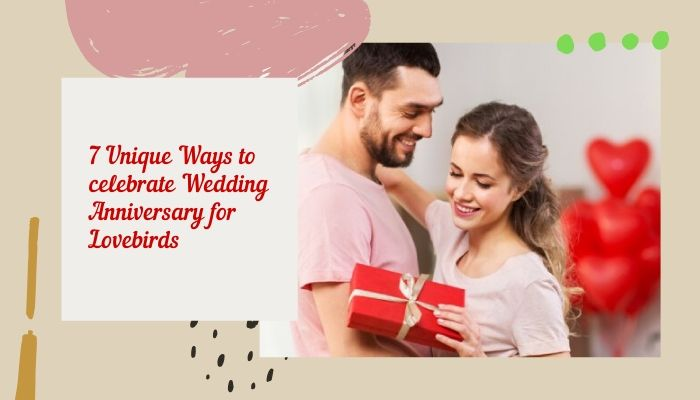 7 Unique Ways to celebrate Wedding anniversary for Lovebirds