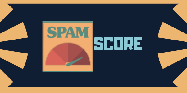 What is a Spam Score and How to Reduce a Spam Score