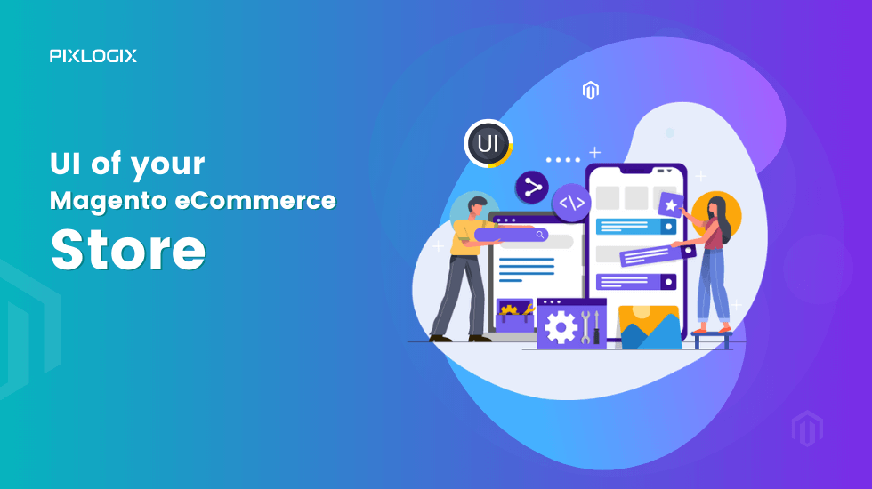 How to enhance the UI of your Magento eCommerce store to maximize profits?
