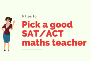 6 tips to pick a good SAT_ACT maths teacher