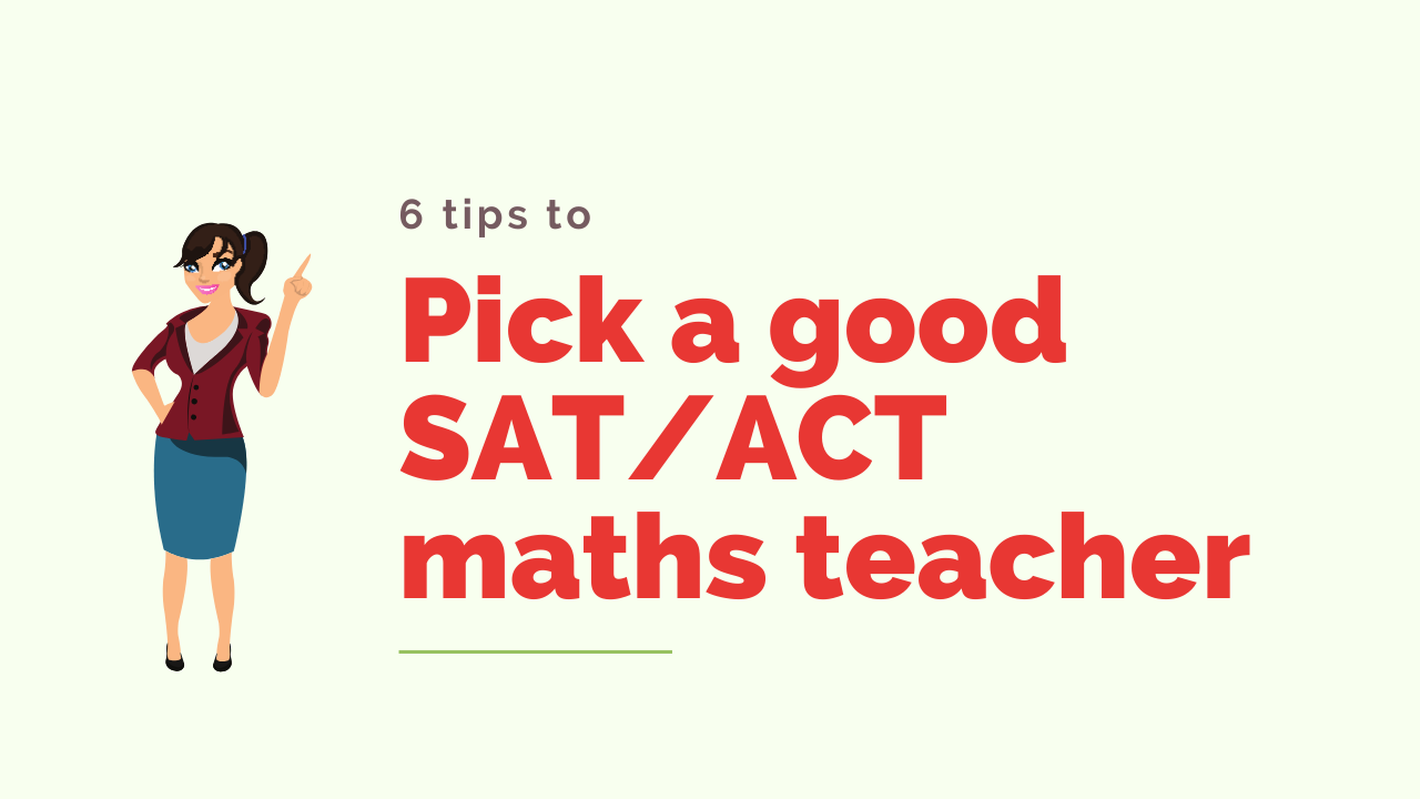 6 Tips to Pick a Good SAT_ACT Maths Teacher