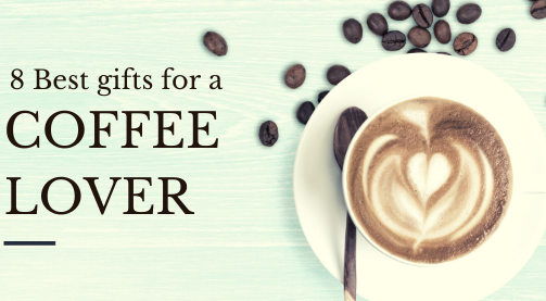 Best gifts for a coffee lover