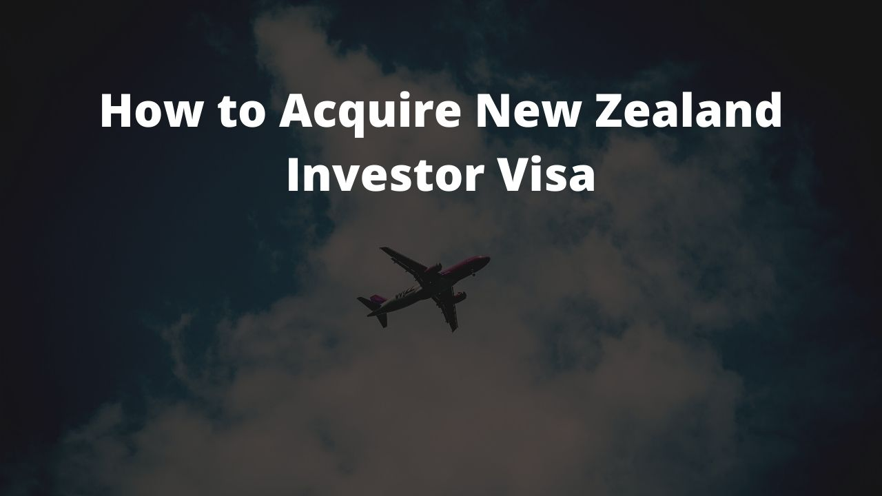 How to Acquire New Zealand Investor Visa