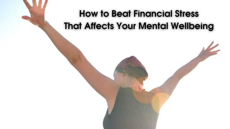 How to Beat Financial Stress That Affects Your Mental Wellbeing
