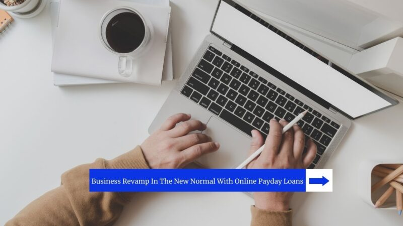 Business Revamp In The New Normal With Online Payday Loans For Bad Credit