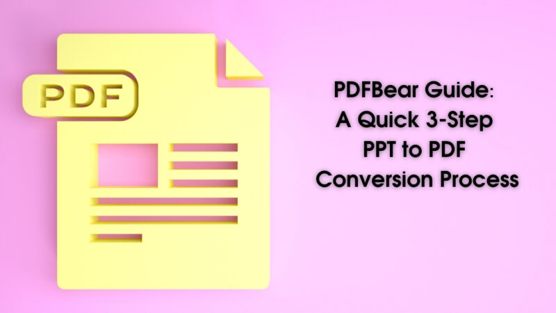 PDFBear Guide: A Quick 3-Step PPT to PDF Conversion Process