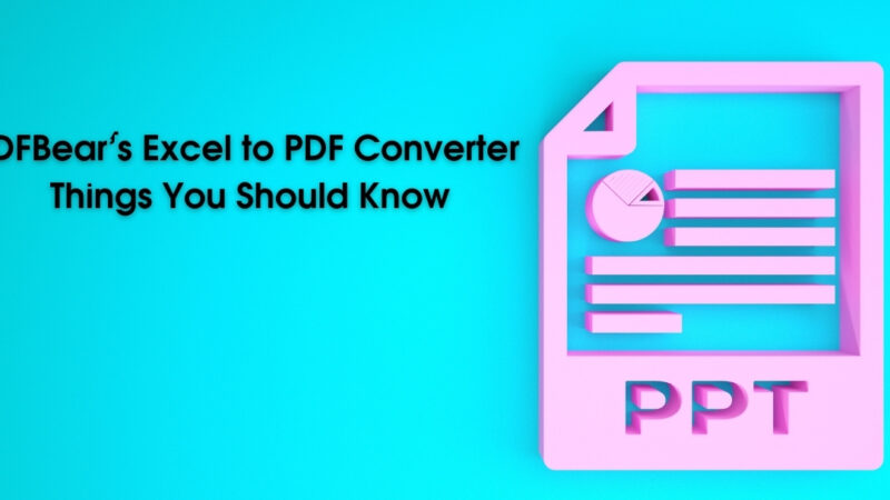 PDFBear's Excel to PDF Converter: Things You Should Know