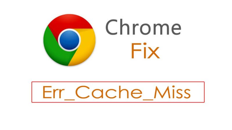 "How to Fix ""Err_Cache_Miss"" Error Message in Chrome"