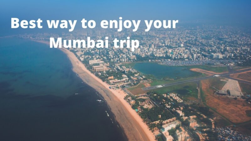 Best way to enjoy your Mumbai trip